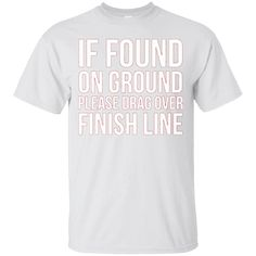 Hi everybody!   If Found On Ground Drag Over Finish Line Running T-Shirt   https://zzztee.com/product/if-found-on-ground-drag-over-finish-line-running-t-shirt/  #IfFoundOnGroundDragOverFinishLineRunningTShirt  #IfDragFinishLine #Found #On #GroundShirt #DragRunningT #OverT #Finish #Line #RunningShirt