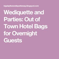 Wediquette and Parties: Out of Town Hotel Bags for Overnight Guests Wedding Hotel Bags, Wedding Guest Bags, Wedding Welcome Bags, Wedding Favours, Wedding Gifts, Destination Wedding, Wedding Planning, Wedding Ideas, Wedding Stuff