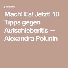Mach! Es! Jetzt! 10 Tipps gegen Aufschieberitis — Alexandra Polunin