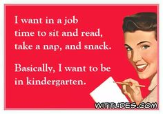 i-want-job-time-sit-read-take-nap-snack-basically-want-kindergarten-ecard