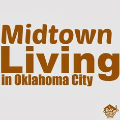 Where to live that's close to Midtown in OKC