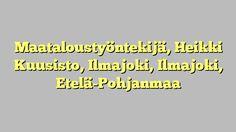 Maataloustyöntekijä, Heikki Kuusisto, Ilmajoki, Ilmajoki, Etelä-Pohjanmaa