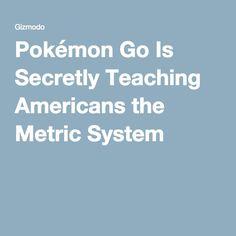 Pokémon Go Is Secretly Teaching Americans the Metric System