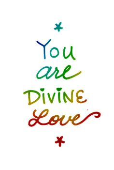 You are divine love  #love #quotes #divine
