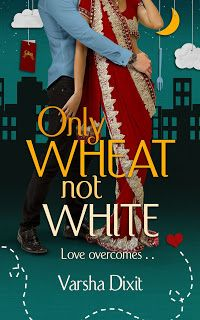 Book-o-Craze: Book Tour {Excerpt & Giveaway} -- Only Wheat Not White by Varsha Dixit
