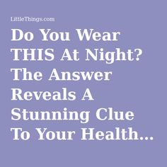 Do You Wear THIS At Night? The Answer Reveals A Stunning Clue To Your Health…