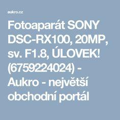 Fotoaparát SONY DSC-RX100, 20MP, sv. F1.8, ÚLOVEK! (6759224024) - Aukro - největší obchodní portál
