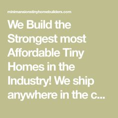 We Build the Strongest most Affordable Tiny Homes in the Industry! We ship anywhere in the continental US. Organic Soap, Tiny House Design, Tiny Homes, Home Builders, House Plans, Ship, How To Plan, Mansions, Building