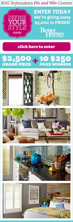 Like Pinning? Then you'll love our Better Homes and Gardens Stylemakers Pin and Win Contest! Enter here: http://www.bhg.com/blogs/better-homes-and-gardens-style-blog/stylemakers-pin-win/
