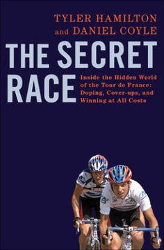 The Secret Race: Inside the Hidden World of the Tour de France: Doping, Cover-ups, and Winning at All Costs : tyler hamilton Great Books, New Books, Aurora, Fall From Grace, Popular Books, Memoirs, The Secret, This Book, Cycling