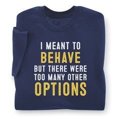f2d0b25f I Meant to Behave T-Shirt - Available today at Catalog Favorites. Shop for  casual and novelty clothing, T-shirts, accessories, jewelry & décor.