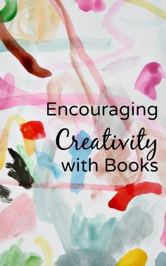 Encouraging Creativity with Books...book ideas and activities