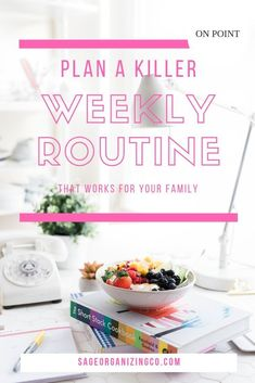 Plan a Killer Weekly Routine for your Family - Sage Organizing Co.