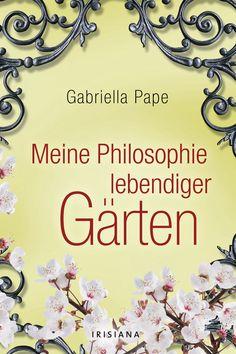 """""""Gärtnern als Leidenschaft"""": Eine Buchempfehlung von Carsten Hansen zum Buch """"Meine Philosophie lebendiger Gärten"""" von Gabriella Pape aud dem Irisiana Verlag!"""