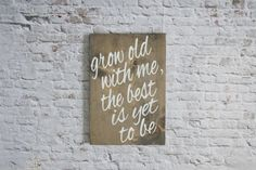 Grow Old With Me The Best Is Yet To Be Wood by WilliamRaeDesigns