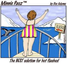 Women living in Alaska going through menopause must be happy with their hot flashes. lol