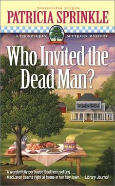 Who Invited the Dead Man? (2002) (The third book in the Thoroughly Southern Mystery series) A novel by Patricia Sprinkle