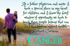 """""""As a father, physician and nurse, I have a special place in my heart for children and I know the brief window of opportunity we have to teach them simple lessons that can lead to a lifetime of good health."""" ~ Richard Carmona"""