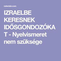 IZRAELBE KERESNEK IDŐSGONDOZÓKAT - Nyelvismeret nem szüksége