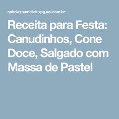 Receita para Festa: Canudinhos, Cone Doce, Salgado com Massa de Pastel