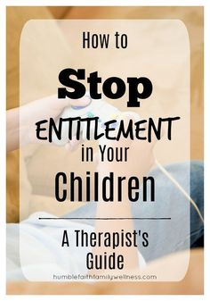 How To Put An End To Entitlement In Children, Parenting #parentingtipscharts