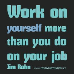 Work on yourself quotes, Work on yourself more than you do on your job