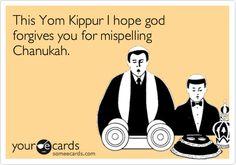 This Yom Kippur I hope god forgives you for mispelling Chanukah.