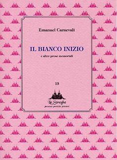 Emanuel Carnevali - Il bianco inizio - Via del Vento Edizioni