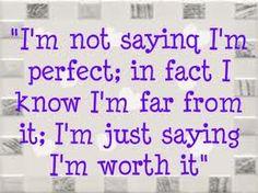 I'm just saying that I am worth it.