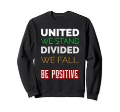 United We Stand Divided We Fall. Be Positive Sweatshirt MUGAMBO