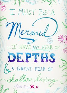 I must be a mermaid ~ anais nin