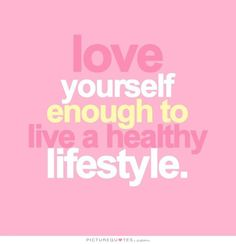 love-yourself-enough-to-have-a-healthy-lifestyle-quote-1