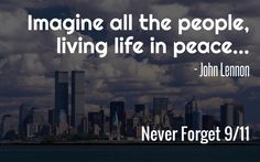 Imagine all the people, living life in peace... - john lennon never forget 9/11 - Add text to your images with PixTeller