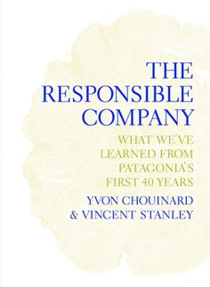 Patagonia Books Proudly Announces the Publication of The Responsible Company, by Yvon Chouinard and Vincent Stanley