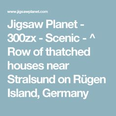 Jigsaw Planet - 300zx - Scenic - ^ Row of thatched houses near Stralsund on Rügen Island, Germany