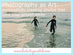 Photography as Art: Purposefully Creating Photos that Take Your Breath Away Guest Post by Kristianne Koch