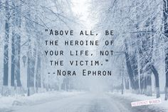 """Above all, be the heroine of your life, not the victim."" -Nora Ephron. Holiday Quotes And Inspiration: 31 Ways To Have A Less Stressful December"