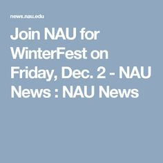 Join NAU for WinterFest on Friday, Dec. 2 - NAU News  : NAU News