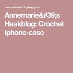 Annemarie's Haakblog: Crochet Iphone-case