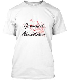 Government Administrator Heart Design White T-Shirt Front - This is the perfect gift for someone who loves Government Administrator. Thank you for visiting my page (Related terms: Professional jobs,job Government Administrator,Government Administrator,government administrators,go ...)