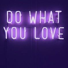 motivational quote, do what you love, purple light up quote, inspirational quote lila Violet Aesthetic, Dark Purple Aesthetic, Lavender Aesthetic, Aesthetic Colors, Purple Quotes, Neon Quotes, Up Quotes, Lavender Quotes, Bullshit Quotes