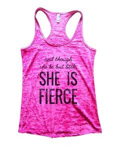 And Though She Be But Little, She Is Fierce Burnout Tank Top By BurnoutTankTops.com - 950