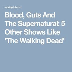 Blood, Guts And The Supernatural: 5 Other Shows Like 'The Walking Dead'