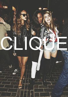 Always have two best friends, form your clique.