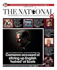 The National: Tomorrows Front Page: Cameron Accused Of Stirring Up English 'Hatred' Of Scots #VoteSNP #indyref
