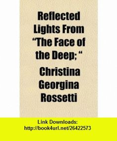 Reflected Lights from The Face of the Deep;  (9781151034625) Christina Georgina Rossetti , ISBN-10: 1151034622  , ISBN-13: 978-1151034625 ,  , tutorials , pdf , ebook , torrent , downloads , rapidshare , filesonic , hotfile , megaupload , fileserve