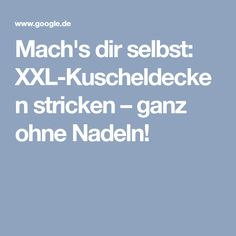 Mach's dir selbst: XXL-Kuscheldecken stricken – ganz ohne Nadeln!