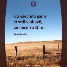 Obrázek z: http://kazdydenscitatem.cz/wp-content/uploads/2014/02/citaty-Co-v%C5%A1echno-jsem-ztratil-v-obav%C4%9B-605x605.jpg.