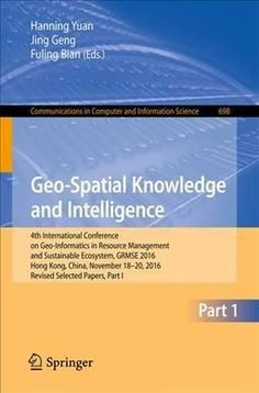 Geo-spatial Knowledge and Intelligence: 4th International Conference on Geo-informatics in Resource Management an...