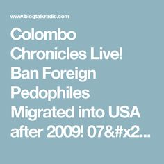 Colombo Chronicles Live! Ban Foreign Pedophiles Migrated into USA after 2009! 07/08 by Colombo Chronicles | Politics Conservative Podcasts